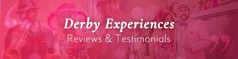 Derby Experiences Testimonials and Reviews